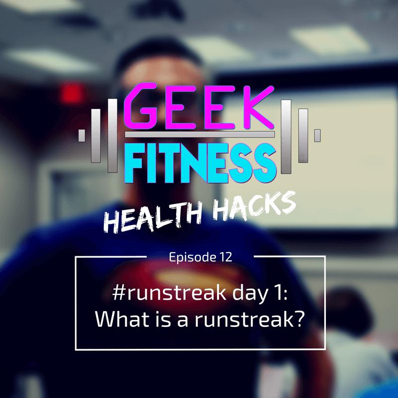 #runstreak day 1: What is a runstreak? (Geek Fitness Health Hacks, Ep 012)