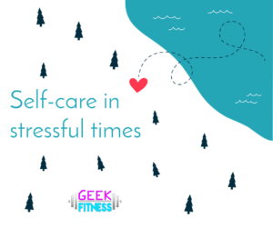 Self-care in stressful times