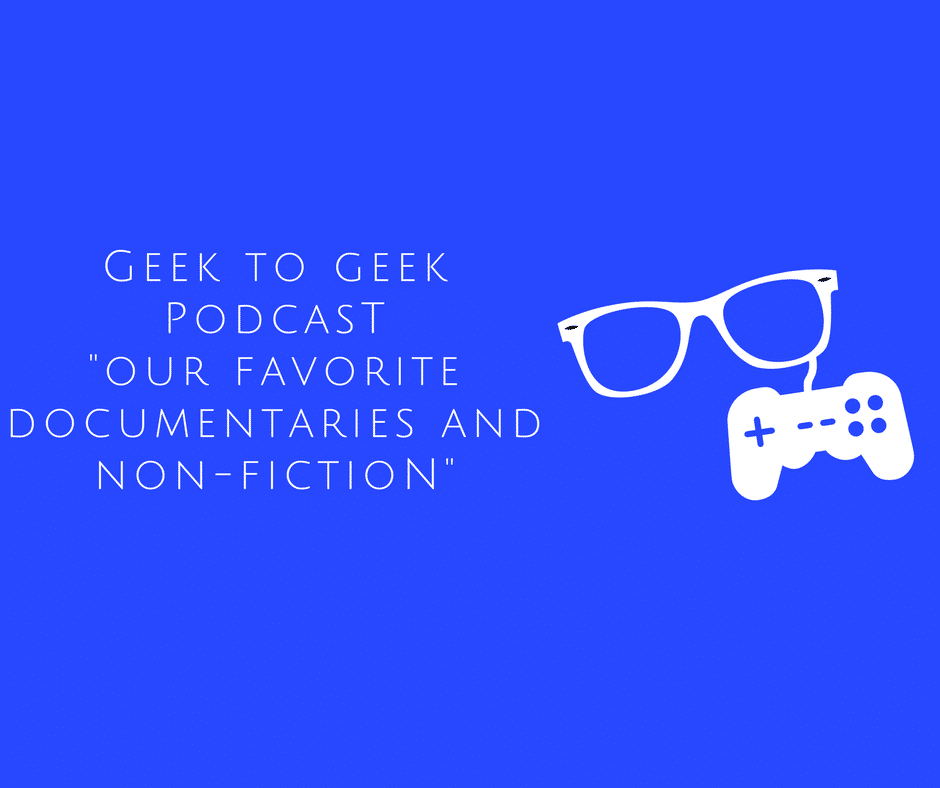 "geektogeekcast – Our Favorite Documentaries and Non-Fiction – ""I never had a book that changed my life before"""